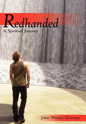 Redhanded: A Spiritual Journey - Downey, John Wesley