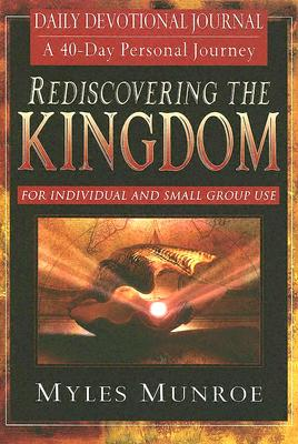 Rediscovering the Kingdom: Ancient Hope for Our 21st Century World; Daily Devotional Journal - Munroe, Myles, Dr.