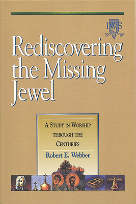 Rediscovering the Missing Jewel: Volume II - Webber, Robert E, Th.D.