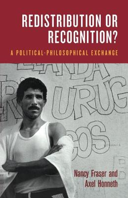 Redistribution or Recognition?: A Political-Philosophical Exchange - Fraser, Nancy, Professor, and Honneth, Axel, and Golb, Joel (Translated by)