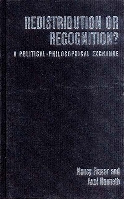 Redistribution or Recognition?: A Political-Philosophical Exhange - Fraser, Nancy, Professor, and Honneth, Axel, and Golb, Joel, Professor (Translated by)