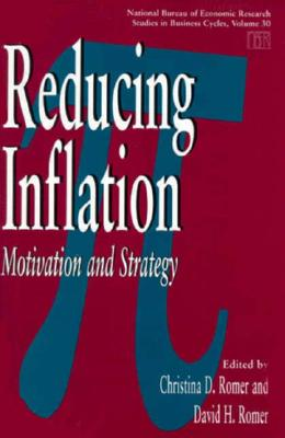 Reducing Inflation: Motivation and Strategy - Romer, Christina D (Editor)