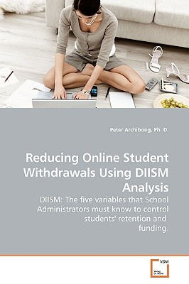 Reducing Online Student Withdrawals Using Diism Analysis - Archibong, Ph D Peter