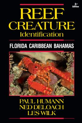 Reef Creature Identification: Florida Caribbean Bahamas - Humann, Paul, and Deloach, Ned, and Wilk, Les