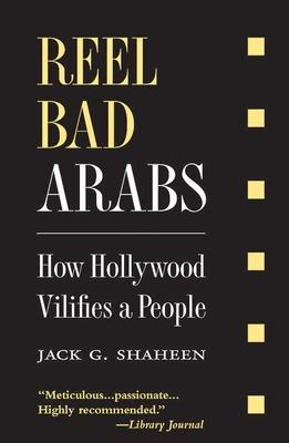 Reel Bad Arabs: How Hollywood Vilifies a People - Shaheen, Jack G, Ph.D.