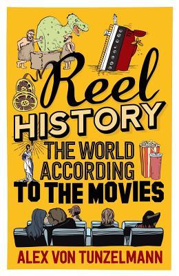 Reel History: The World According to the Movies - Von Tunzelmann, Alex