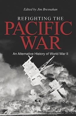 Refighting the Pacific War: An Alternative History of World War II - Bresnahan, Jim