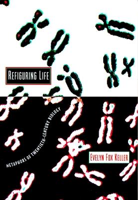 Refiguring Life: Metaphors of Twentieth-Century Biology - Keller, Evelyn Fox
