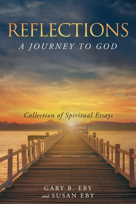 Reflections: A Journey to God - Eby, Gary B, and Eby, Susan