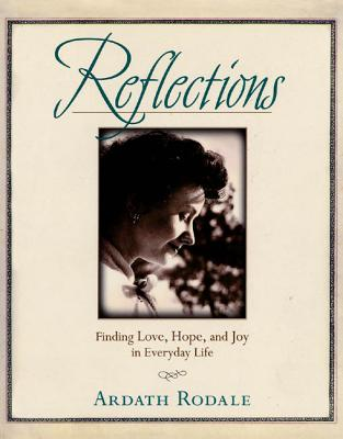 Reflections: Finding Love, Hope, and Joy in Everyday Life - Rodale, Ardath H