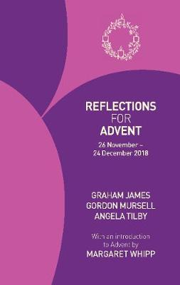 Reflections for Advent 2018: 26 November - 24 December 2018 - James, Graham, and Mursell, Gordon, and Tilby, Angela