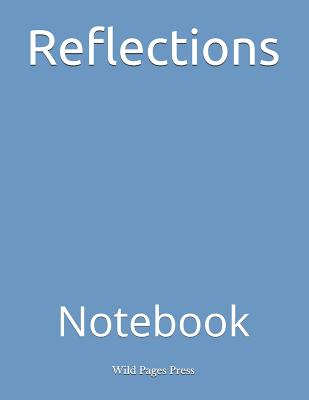 Reflections: Notebook - Wild Pages Press