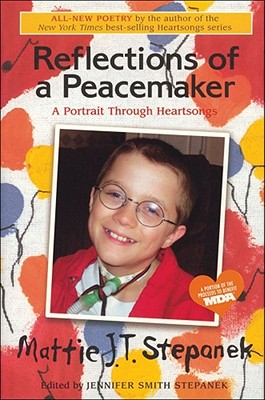 Reflections of a Peacemaker: A Portrait Through Heartsongs - Stepanek, Mattie J T