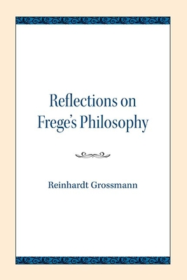 Reflections on Frege's Philosophy - Grossmann, Reinhardt