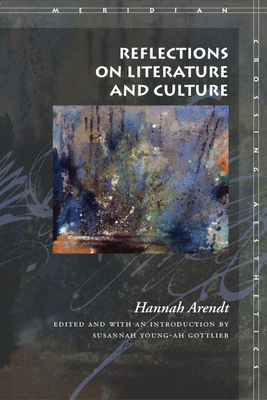Reflections on Literature and Culture - Arendt, Hannah, Professor, and Gottlieb, Susannah Young (Editor)