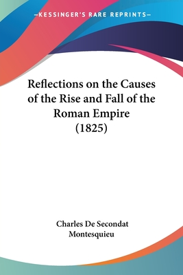 Reflections on the Causes of the Rise and Fall of the Roman Empire (1825) - Montesquieu, Charles De Secondat, Baron, Bar