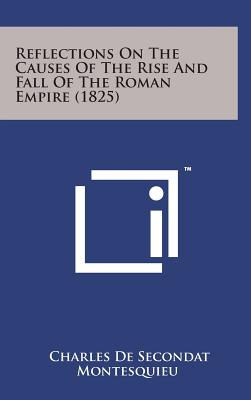 Reflections on the Causes of the Rise and Fall of the Roman Empire (1825) - Montesquieu, Charles de Secondat
