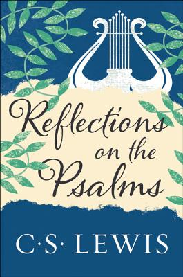 Reflections on the Psalms - Lewis, C S