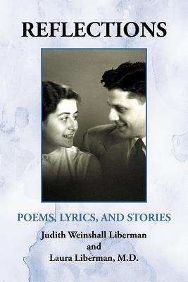 Reflections: Poems, Lyrics, and Stories - Liberman, Judith W, and Liberman, Laura