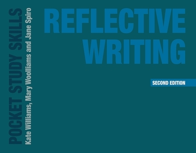 Reflective Writing - Williams, Kate, and Woolliams, Mary, and Spiro, Jane