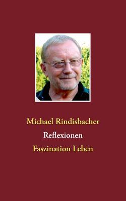 Reflexionen - Rindisbacher, Michael