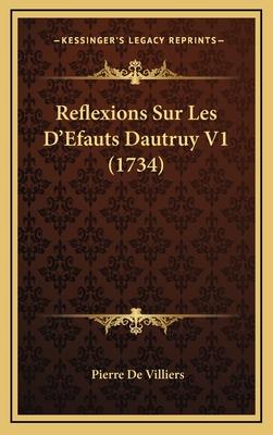 Reflexions Sur Les D'Efauts Dautruy V1 (1734) - Villiers, Pierre De