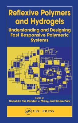 Reflexive Polymers and Hydrogels: Understanding and Designing Fast Responsive Polymeric Systems - Yui, Nobuhiko (Editor), and Mrsny, Randall J. (Editor), and Park, Kinam (Editor)