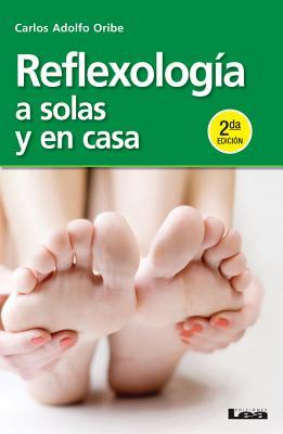 Reflexolog?a a Solas Y En Casa 2?ed.: A Solas Y En Casa - Adolfo Oribe, Carlos