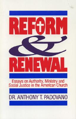 Reform and Renewal: Essays on Authority, Ministry and Social Justice in the American Church - Padovano, Anthony T