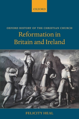 Reformation in Britain and Ireland - Heal, Felicity