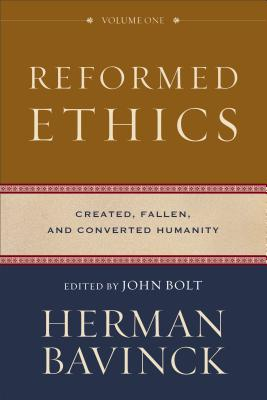 Reformed Ethics: Created, Fallen, and Converted Humanity - Bavinck, Herman, and Bolt, John (Editor), and Joustra, Jessica (Consultant editor)