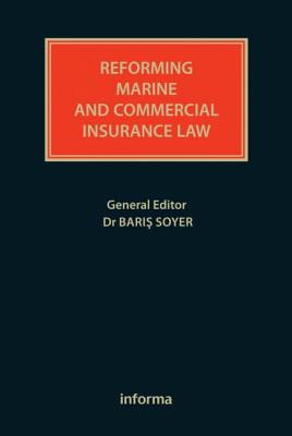 Reforming Marine and Commercial Insurance Law - Soyer, Baris