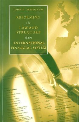 Reforming the Law and Structure of the International Financial System - Friedland, John H
