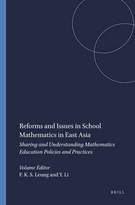 Reforms and Issues in School Mathematics in East Asia: Sharing and Understanding Mathematics Education Policies and Practices - Leung, Frederick K S (Editor)