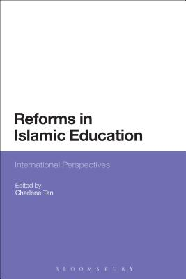 Reforms in Islamic Education: International Perspectives - Tan, Charlene (Editor)