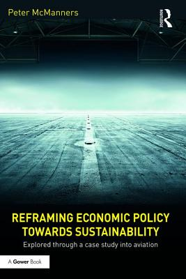 Reframing Economic Policy towards Sustainability: Explored through a case study into aviation - McManners, Peter