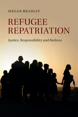 Refugee Repatriation: Justice, Responsibility and Redress - Bradley, Megan