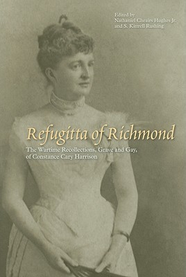 Refugitta of Richmond: The Wartime Recollections, Grave and Gay, of Constance Cary Harrison - Hughes, Nathaniel Cheairs, Jr. (Editor), and Rushing, S Kittrell (Editor)