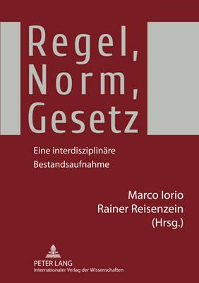 Regel, Norm, Gesetz: Eine Interdisziplin?re Bestandsaufnahme - Iorio, Marco (Editor), and Reisenzein, Rainer (Editor)