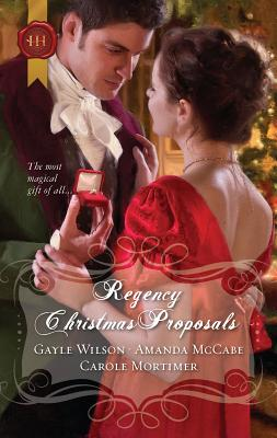 Regency Christmas Proposals - Wilson, Gayle, and McCabe, Amanda, and Mortimer, Carole