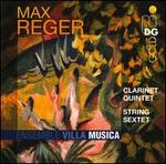 Reger: Clarinet Quintet; String Sextet