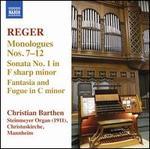 Reger: Monologues Nos. 7-12; Sonata No. 1; Fantasia and Fugue