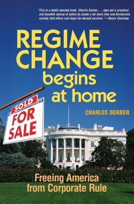 Regime Change Begins at Home: Freeing America from Corporate Rule - Derber, Charles
