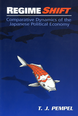Regime Shift: Comparative Dynamics of the Japanese Political Economy - Pempel, T J