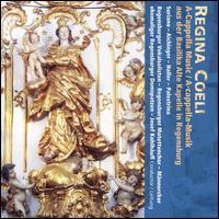 Regina Coeli: A cappella music - Regensburger Domspatzen (choir, chorus); Regensburger Motettenchor (choir, chorus); Regensburger Vokalsolisten;...