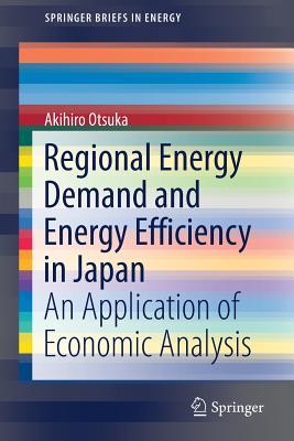 Regional Energy Demand and Energy Efficiency in Japan: An Application of Economic Analysis - Otsuka, Akihiro