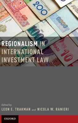 Regionalism in International Investment Law - Trakman, Leon