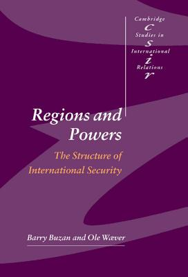 Regions and Powers: The Structure of International Security - Buzan, Barry, and Waever, OLE, Professor, and Wver, OLE