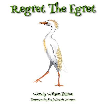Regret the Egret - Billiot, Wendy Wilson