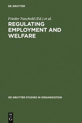 Regulating Employment and Welfare - Naschold, Frieder, Professor (Editor), and Devroom, B (Editor)